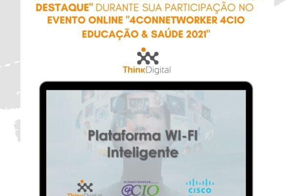 """Think Digital é premiada como """"Empresa Destaque"""" no evento """"4ConnetWorker 4CIO Educação e Saúde 2021"""""""